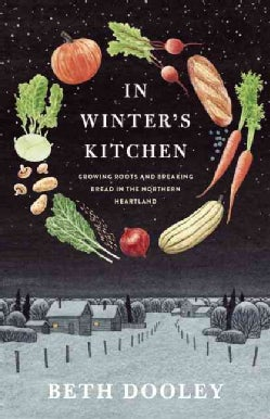 In Winter's Kitchen: Growing Roots and Breaking Bread in the Northern Heartland (Hardcover)