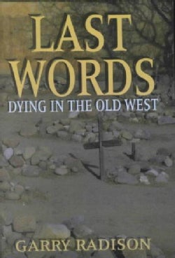 Last Words: Dying in the Old West (Paperback)