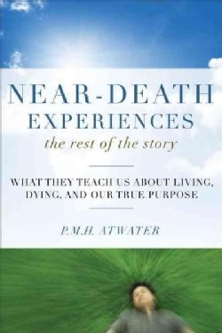 Near-Death Experiences: The Rest of the Story: What They Teach Us About Living, Dying, and Our True Purpose (Paperback)