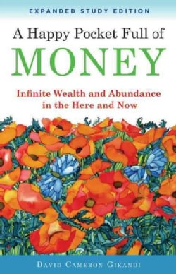 A Happy Pocket Full of Money: Infinite Wealth and Abundance in the Here and Now (Paperback)
