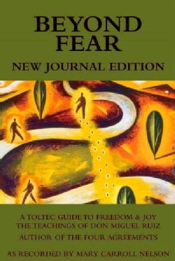 Beyond Fear: A Toltec Guide to Freedom and Joy: The Teachings of Don Miguel Ruiz: Journal Edition (Paperback)