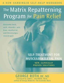 The Matrix Repatterning Program For Pain Relief: Self-treatment For Musculoskeletal Pain (Paperback)