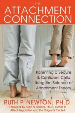 The Attachment Connection: Parenting a Secure & Confident Child Using the Science of Attachment Theory (Paperback)