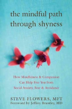 The Mindful Path Through Shyness: How Mindfulness & Compassion Can Help Free You from Social Anxiety, Fear, & Avo... (Paperback)