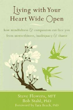 Living with Your Heart Wide Open: How Mindfulness & Compassion Can Free You from Unworthiness, Inadequacy & Shame (Paperback)