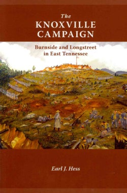The Knoxville Campaign: Burnside and Longstreet in East Tennessee (Paperback)