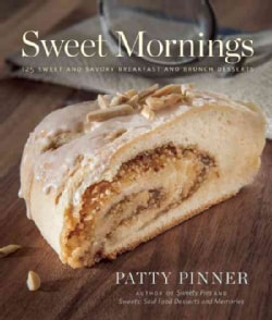 Sweet Mornings: 125 Sweet and Savory Breakfast and Brunch Recipes (Hardcover)