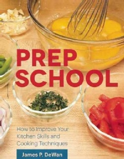 Prep School: How to Improve Your Kitchen Skills and Cooking Techniques (Paperback)