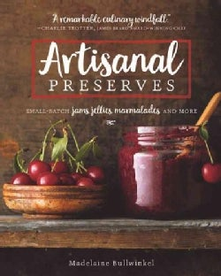Artisanal Preserves: Small-Batch Jams, Jellies, Marmalades, and More (Paperback)