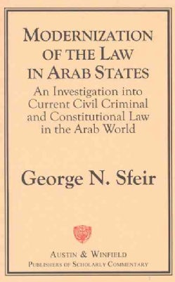 Modernization of the Law in Arab States: An Investigation into Current Civil, Criminal, and Constitutional Law in... (Paperback)