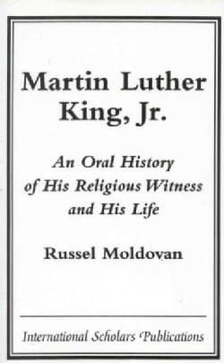 Martin Luther King, Jr.: An Oral History of His Religious Witness and His Life (Paperback)