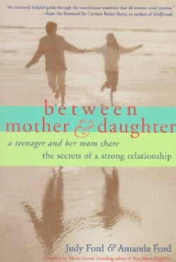 Between Mother & Daughter: A Teenager and Her Mom Share the Secrets of a Strong Relationship (Paperback)