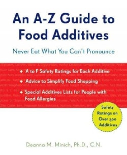 An A-Z Guide to Food Additives: Never Eat What You Can't Pronounce (Paperback)