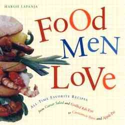 Food Men Love: All-Time Favorite Recipes from Caesar Salad and Grilled Rib-Eye to Cinnamon Buns and Apple Pie (Paperback)