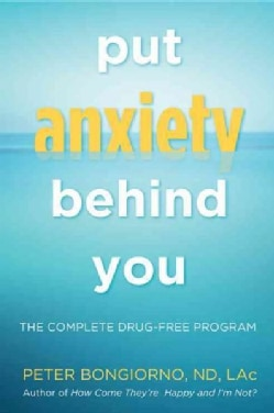 Put Anxiety Behind You: The Complete Drug-Free Program (Paperback)