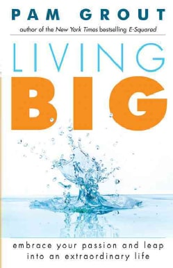 Living Big: Embrace Your Passion and Leap into an Extraordinary Life (Paperback)