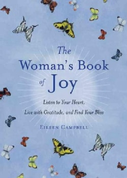 The Woman's Book of Joy: Listen to Your Heart, Live With Gratitude, and Find Your Bliss (Paperback)