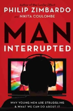Man, Interrupted: Why Young Men Are Struggling & What We Can Do About It (Paperback)