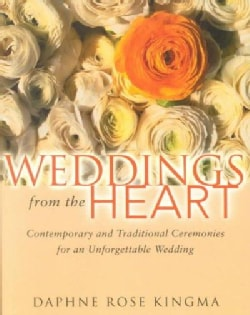 Weddings from the Heart: Contemporary and Traditional Ceremonies for an Unforgettable Wedding (Paperback)