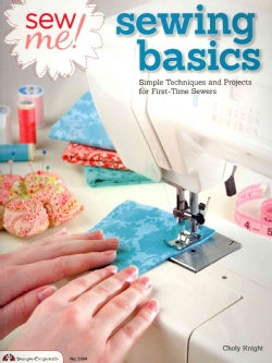 Sew Me! Sewing Basics: Simple Techniques and Projects for First-time Sewers (Paperback)