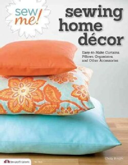 Sew Me! Sewing Home Decor: Easy-to-Make Curtains, Pillows, Organizers and Other Accessories (Paperback)