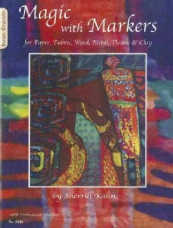 Magic With Markers: For Paper, Fabric, Wood, Metal, Plastic & Clay (Paperback)