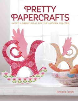 Pretty Papercrafts: Sweet & Simple Ideas for the Modern Crafter (Paperback)