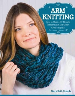 Arm Knitting: How to Make a 30-Minute Infinity Scarfs and Other Great Projects (Paperback)