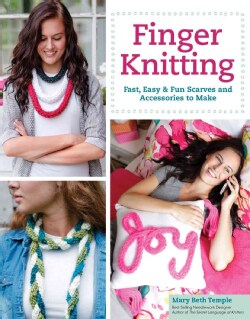 Finger Knitting: Fast, Easy & Fun Scarves and Accessories to Make (Paperback)