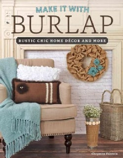 Make It With Burlap: Rustic Chic Home Decor and More (Paperback)