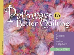 Pathways To Better Quilting: 5 Shapes for Machine Quilt Patterns (Paperback)
