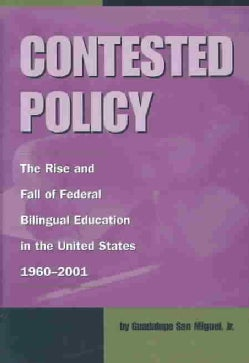Contested Policy: The Rise and Fall of Federal Bilingual Education in the United States, 1960-2001 (Hardcover)