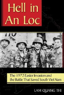 Hell in An Loc: The 1972 Easter Invasion and the Battle That Saved South Viet Nam (Paperback)
