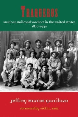 Traqueros: Mexican Railroad Workers in the United States, 1870-1930 (Hardcover)