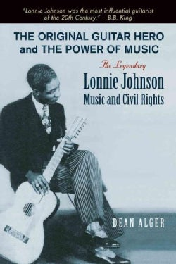 The Original Guitar Hero and the Power of Music: The Legendary Lonnie Johnson, Music, and Civil Rights (Hardcover)