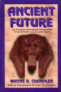 Ancient Future: The Teachings and Prophetic Wisdom of the Seven Hermetic Laws of Ancient Egypt (Paperback)