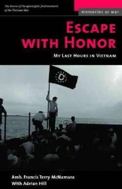 Escape With Honor: My Last Hours in Vietnam (Paperback)