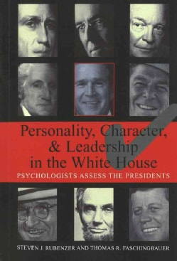 Personality, Character, And Leadership in the White House: Psychologists Assess the Presidents (Paperback)