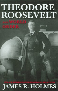 Theodore Roosevelt And World Order: Police Power in International Relations (Hardcover)