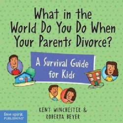 What in the World Do You Do When Your Parents Divorce?: A Survival Guide for Kids (Paperback)