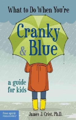 What to Do When You're Cranky & Blue: A Guide for Kids (Paperback)