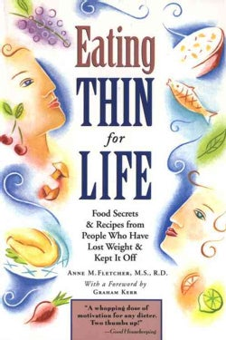 Eating Thin for Life: Food Secrets & Recipes from People Who Have Lost Weight & Kept It Off (Paperback)
