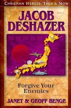 Jacob Deshazer: Forgive Your Enemies (Paperback)