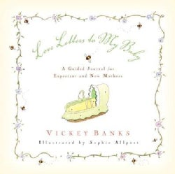 Love Letters to My Baby: A Guided Journal for Expectant and New Mothers (Hardcover)