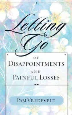 Letting Go of Disappointments and Painful Losses (Paperback)