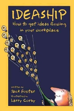 Ideaship: How to Get Ideas Flowing in Your Workplace (Paperback)