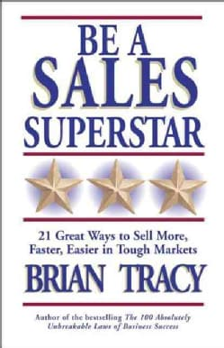 Be a Sales Superstar: 21 Great Ways to Sell More, Faster, Easier in Tough Markets (Paperback)