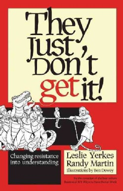 They Just Don't Get It!: Changing Resistance Into Understanding (Hardcover)