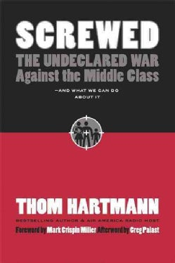 Screwed: The Undeclared War Against the Middle Class . . . And What We Can Do About It (Hardcover)