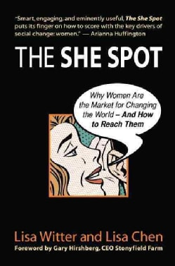 The She Spot: Why Women Are the Market for Changing the World -- and How to Reach Them (Hardcover)